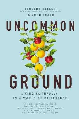 Uncommon Ground: Living Faithfully in a World of Difference by Timothy Keller