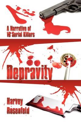 Depravity: A Narrative of 16 Serial Killers by Harvey Rosenfeld