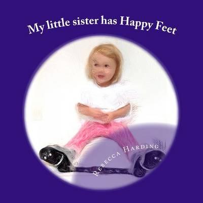 My Little Sister Has Happy Feet by Rebecca Harding