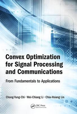 Convex Optimization for Signal Processing and Communications by Chong-Yung Chi