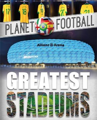 Planet Football: Greatest Stadiums by Clive Gifford