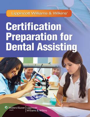 Lippincott Williams & Wilkins' Certification Preparation for Dental Assisting by Lippincott Williams & Wilkins