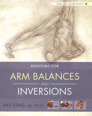 Yoga Mat Companion 4:  Arm Balances & Inversions Yoga Mat Companion 4:  Arm Balances & Inversions Arm Balances and Inversions No. 4 by Ray Long