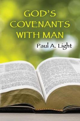 God's Covenants with Man by Paul a Light