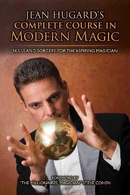 Jean Hugard's Complete Course in Modern Magic by Jean Hugard