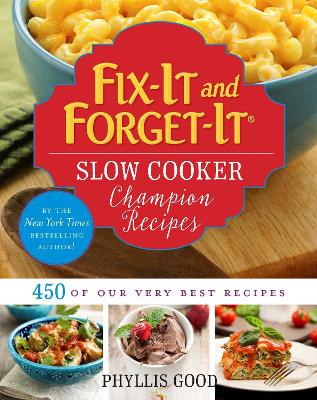 Fix-It and Forget-It Slow Cooker Champion Recipes: 450 of Our Very Best Recipes by Phyllis Good
