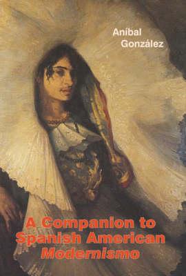 Companion to Spanish American <I>Modernismo</I> by Anibal Gonzalez
