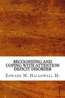 Recognizing and Coping with Attention Deficit Disorder by Edward M. Hallowell