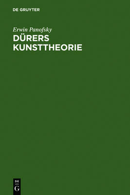 D rers Kunsttheorie: Vornehmlich in Ihrem Verh ltnis Zur Kunsttheorie Der Italiener by Erwin Panofsky