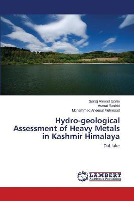 Hydro-geological Assessment of Heavy Metals in Kashmir Himalaya by Sartaj Ahmad Ganie