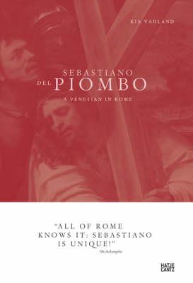 Sebastiano Del Piombo: A Venetian in Rome by Kia Vahland