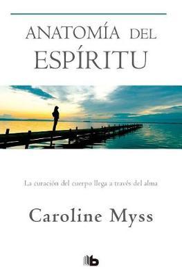 Anatomia del espiritu / Anatomy of the Spirit by Caroline Myss