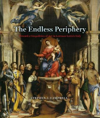 The Endless Periphery: Toward a Geopolitics of Art in Lorenzo Lotto's Italy by Stephen J. Campbell