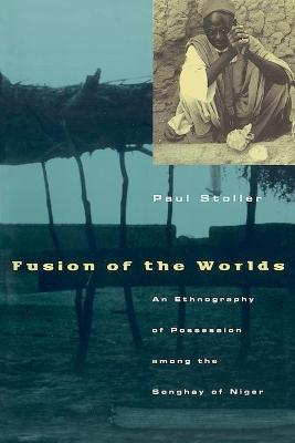 Fusion of the Worlds by Paul Stoller