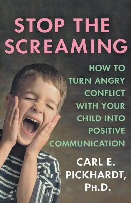 Stop the Screaming by Carl E. Pickhardt