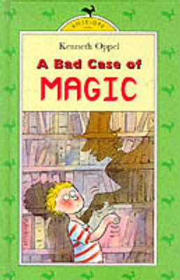 A Bad Case of Magic by Kenneth Oppel