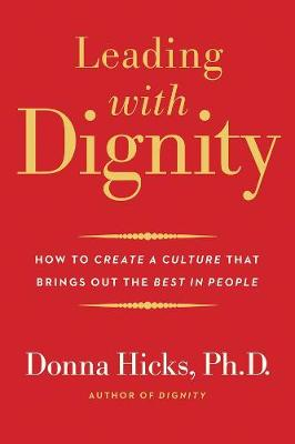 Leading with Dignity: How to Create a Culture That Brings Out the Best in People book