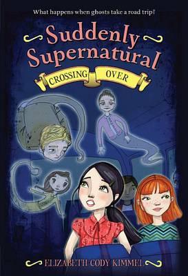 Suddenly Supernatural 4: Crossing Over by Elizabeth Cody Kimmel