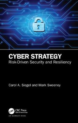 Cyber Strategy: Risk-Driven Security and Resiliency by Carol A. Siegel