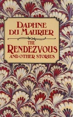 The The Rendezvous and Other Stories by Daphne Du Maurier