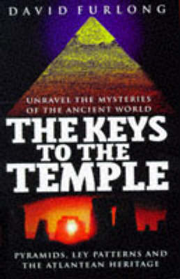 The Keys to the Temple: Unravel the Mysteries of the Ancient World, Pyramids, Ley Patterns and the Atlantean Heritage by David Furlong