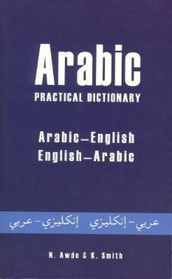 Arabic-English / English-Arabic Practical Dictionary by Nicholas Awde
