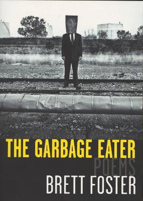 The Garbage Eater by Brett Foster