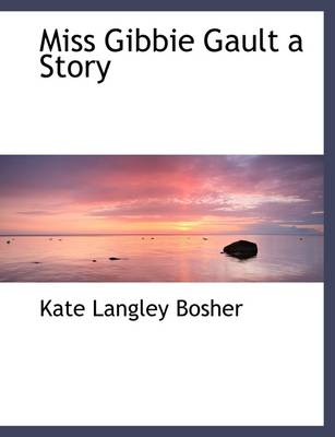 Miss Gibbie Gault a Story by Kate Langley Bosher