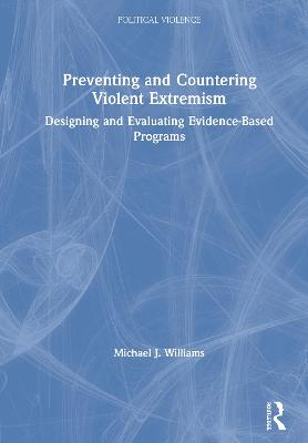 Preventing and Countering Violent Extremism: Designing and Evaluating Evidence-Based Programs book