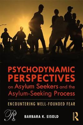 Psychodynamic Perspectives on Asylum Seekers and the Asylum-Seeking Process: Encountering Well-Founded Fear book