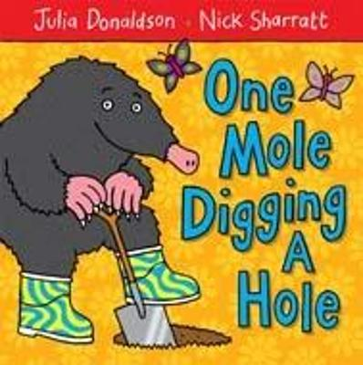One Mole Digging A Hole by Julia Donaldson