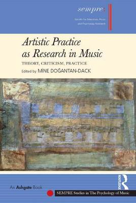 Artistic Practice as Research in Music by Mine Dogantan-Dack