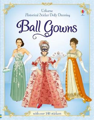 Historical Sticker Dolly Dressing Ball Gowns by Rosie Hore
