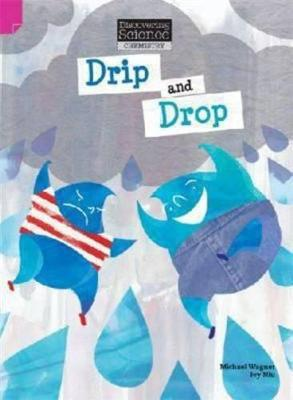 Discovering Science (Chemistry Upper Primary): Drip and Drop (Reading Level 29/F&P Level T) by Michael & Niu, Ivy Wagner