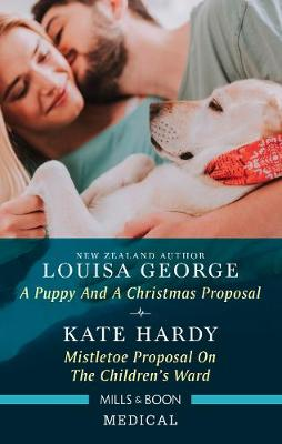 A Puppy and a Christmas Proposal/Mistletoe Proposal on the Children's Ward by Louisa George