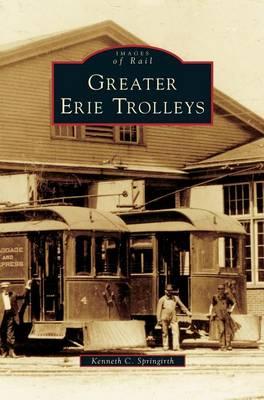 Greater Erie Trolleys by Kenneth C Springirth