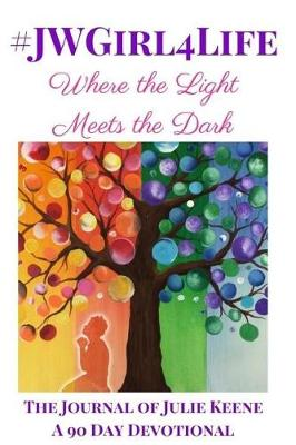 #Jwgirl4life - Where the Light Meets the Dark by Julie Keene