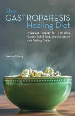 The Gastroparesis Healing Diet by Tammy Chang