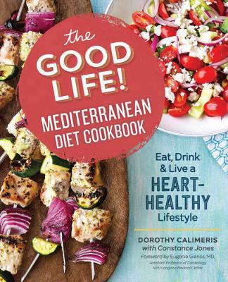 The Good Life! Mediterranean Diet Cookbook by Dorothy Calimeris