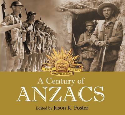 A Century of Anzacs (Pb) by Jason K. Foster