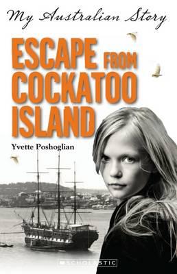 My Australian Story: Escape From Cockatoo Island by Yvette Poshoglian