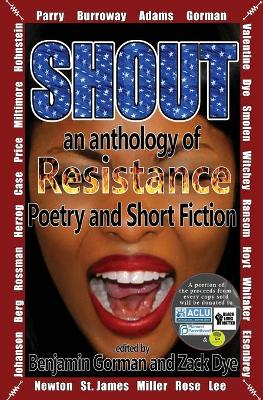 Shout: An Anthology of Resistance Poetry and Short Fiction by Benjamin Gorman