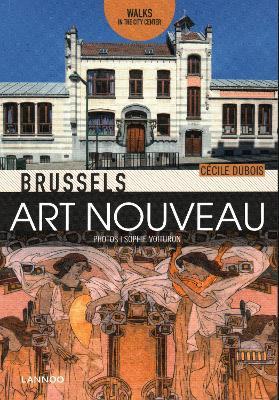 Brussels Art Nouveau: Walks in the Center book