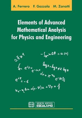 Elements of Advanced Mathematical Analysis for Physics and Engineering by Filippo Gazzola