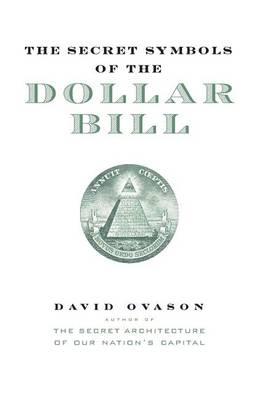 Secret Symbols of the Dollar Bill by David Ovason