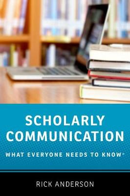 Scholarly Communication by Rick Anderson