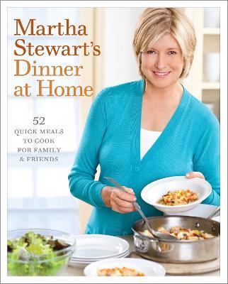 Martha Stewart's Dinner At Home by Martha Stewart