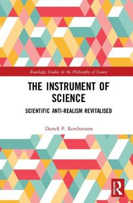 The Instrument of Science: Scientific Anti-Realism Revitalised book