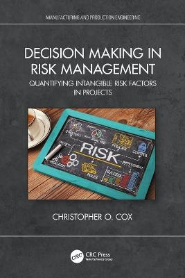 Decision Making in Risk Management: Quantifying Intangible Risk Factors in Projects by Christopher O. Cox