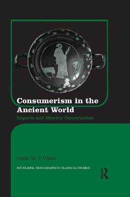Consumerism in the Ancient World: Imports and Identity Construction by Justin St. P. Walsh